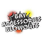 Bay Accessories Blowouts